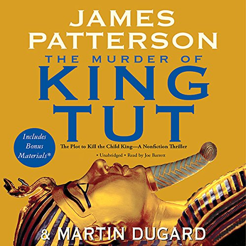 The Murder of King Tut     The Plot to Kill the Child King              By:                                                                                                                                 James Patterson,                                                                                        Martin Dugard                               Narrated by:                                                                                                                                 Joe Barrett                      Length: 5 hrs and 59 mins     194 ratings     Overall 3.5