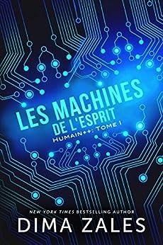 Les Machines de l'esprit (Humain++ t. 1) par [Dima Zales, Anna Zaires, Valérie Dubar, Suzanne Voogd]