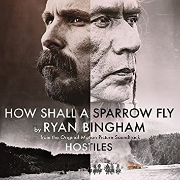 """How Shall A Sparrow Fly (From """"Hostiles"""" Soundtrack)"""