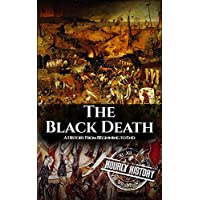The Black Death: A History From Beginning to End (Pandemic History Book 1) Kindle Edition by Hourly History for Free