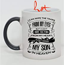 I Can't Wipe The Pain From My Heart Just Miss My Son In Heaven Cup, I Can Wipe The Tears From My Eyes Change color mug, Magic Coffee Heat Sensitive Mug (Color Changing Mug 11oz)