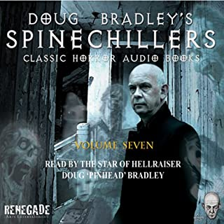Doug Bradley's Spinechillers, Volume Seven     Classic Horror Short Stories              By:                                                                                                                                 Edgar Allan Poe,                                                                                        Arthur Conan Doyle,                                                                                        Ambrose Bierce,                   and others                          Narrated by:                                                                                                                                 Doug Bradley                      Length: 3 hrs and 3 mins     10 ratings     Overall 4.6