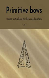 Primitive bows: Source texts about the bows and archer vol. 1