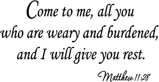 Come to Me All You Who Are Weary and Burdened and I Will Give You Rest Matthew 11:28 Christian Wall Decals Bible Scripture Lettering Vinyl Wall Art Quotes Scripture Stickers