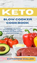 Keto Slow Cooker Cookbook: The quickest and easiest Low-Carb ketogenic recipes to shape your body and lose weight on a budget