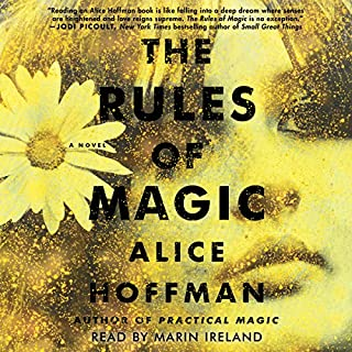 The Rules of Magic                   By:                                                                                                                                 Alice Hoffman                               Narrated by:                                                                                                                                 Marin Ireland                      Length: 10 hrs and 58 mins     4,513 ratings     Overall 4.4