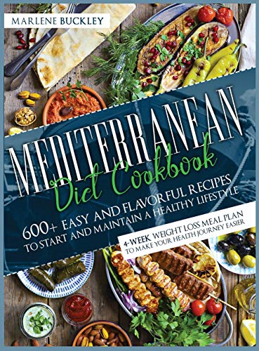 Mediterranean Diet Cookbook: 600+ Easy and Flavorful Recipes to Start and Maintain a Healthy Lifestyle. 4-Week Weight Loss Meal Plan to Make your Health Journey Easier