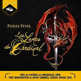 Les Lames du Cardinal     Les Lames du Cardinal 1              De :                                                                                                                                 Pierre Pevel                               Lu par :                                                                                                                                 Nicolas Planchais                      Durée : 10 h et 45 min     53 notations     Global 4,3