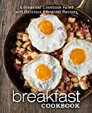 Breakfast Cookbook: A Breakfast Cookbook Filled with Delicious Breakfast Recipes (2nd Edition) (English Edition)