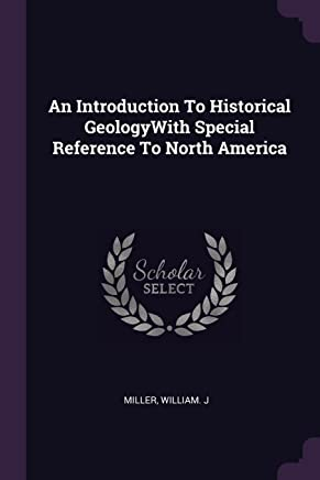 An Introduction to Historical Geologywith Special Reference to North America