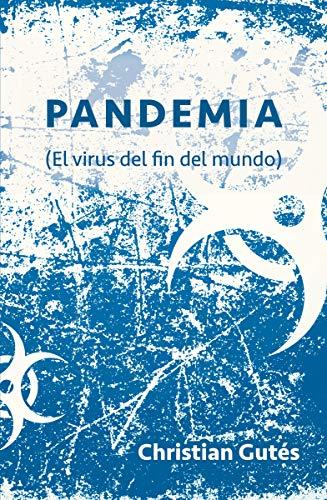 Pandemia: (El virus del fin del mundo) (Spanish Edition)