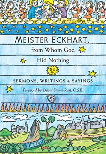 Meister Eckhart, from Whom God Hid Nothing: Sermons, Writings, and Sayings