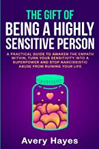The Gift of being a Highly Sensitive Person: A practical guide to awaken the Empath within, turn your sensitivity into a superpower and stop narcissistic abuse from ruining your life