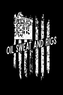 Oil Sweat and Rigs: A Blank Lined Notebook for the American Oilfield Roughneck
