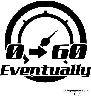 UR Impressions MBlk 0 to 60 Eventually Decal Vinyl Sticker Graphics Car Truck SUV Van Wall Window Laptop Tablet|Matte Black|5.5 X 5 Inch|JJURI130-MB