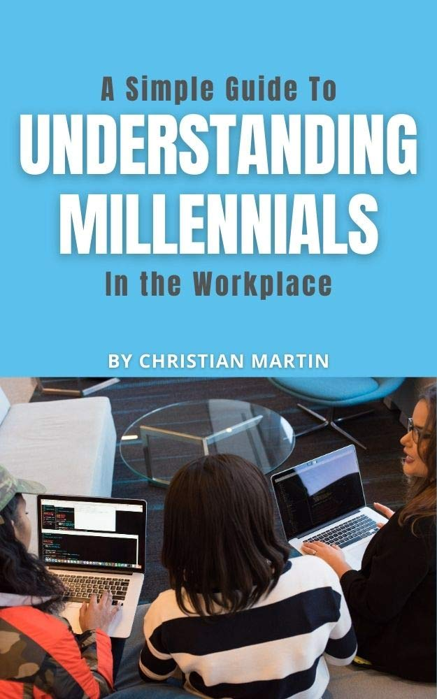 A Simple Guide to Understanding Millennials in the Workplace