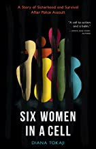 Six Women in a Cell: A Story of Sisterhood and Survival After Police Assault
