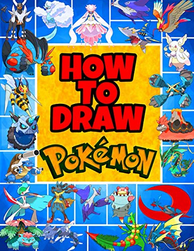 How to Draw Pokemon: For Kids, Teenagers and Adults With Step-By-Step Guides to Drawing 50 Mega Pokemon, The Best Pokemon Drawing Book, Over 500 Pages