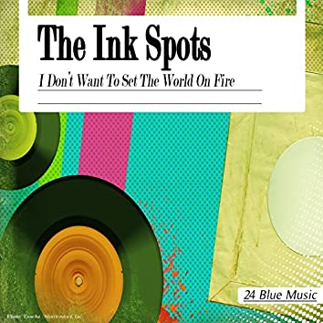 The Ink Spots: I Don't Want to Set the World on Fire