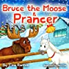 Bruce the Moose & Prancer: books for children about Generosity and Giving! (BRUCE THE MOOSE -  bedtime Picture books Book 1) (English Edition)