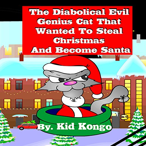 The Diabolical Evil Genius Cat That Wanted to Steal Christmas and Become Santa audiobook cover art