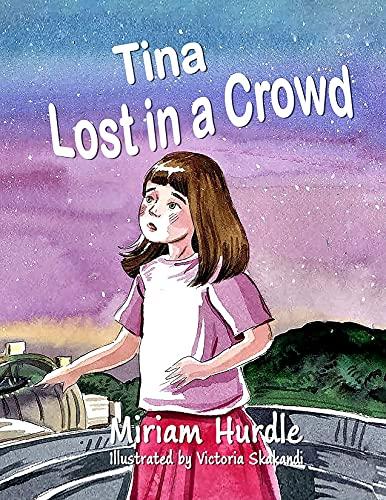 Tina Lost in a Crowd by [Miriam Hurdle, Victoria Skakandi]