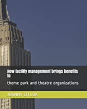 How facility management brings benefits to: theme park and theatre organizations