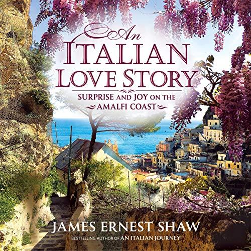 An Italian Love Story: Surprise and Joy on the Amalfi Coast, Italian Journeys
