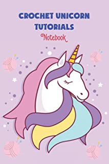 Crochet Unicorn Tutorials Notebook: Notebook|Journal| Diary/ Lined - Size 6x9 Inches 100 Pages