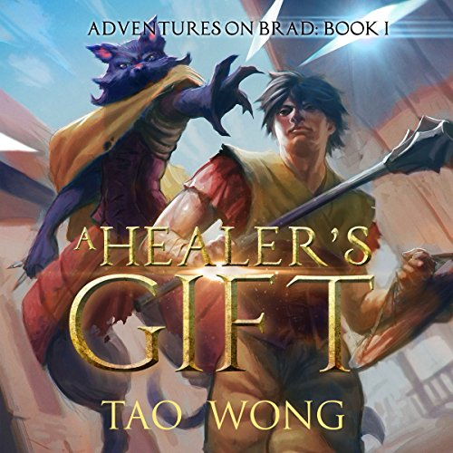 A Healer's Gift     Adventures on Brad, Book 1              By:                                                                                                                                 Tao Wong                               Narrated by:                                                                                                                                 Eric Martin                      Length: 5 hrs and 8 mins     162 ratings     Overall 4.3