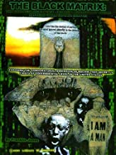 The Black Matrix: The Modern Continued Mental and Social Suppresion of African Americans Under National Interest (Exposing the Conspiracy Dimension of Racism That Secretly Exists at Governmental Level in the United States)