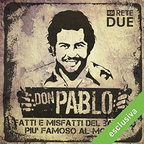 Don Pablo: Fatti e misfatti del bandito più famoso del mondo | Guido Piccoli