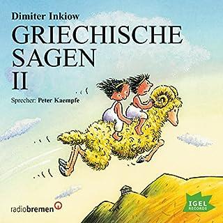 Griechische Sagen 2                   Autor:                                                                                                                                 Dimiter Inkiow                               Sprecher:                                                                                                                                 Peter Kaempfe                      Spieldauer: 1 Std. und 20 Min.     113 Bewertungen     Gesamt 4,5