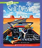 Self-Driving Cars (A True Book: Engineering Wonders) (Library Edition)
