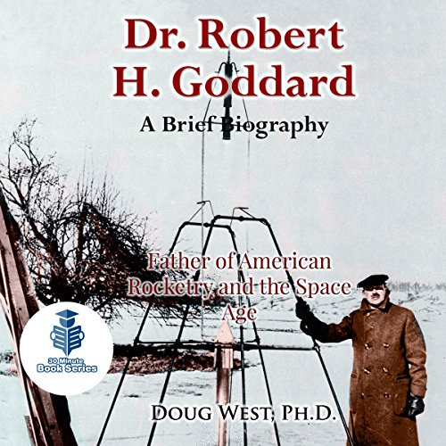 Dr. Robert H. Goddard: A Brief Biography: Father of American Rocketry and the Space Age audiobook cover art