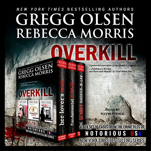 Overkill (True Crime Collection)     From the Case Files of Notorious USA              By:                                                                                                                                 Gregg Olsen,                                                                                        Rebecca Morris                               Narrated by:                                                                                                                                 Kevin Pierce                      Length: 5 hrs and 12 mins     1 rating     Overall 4.0