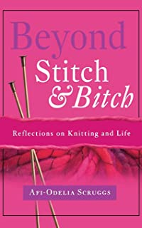 Beyond Stitch and Bitch: Knitting as a Metaphor for Life