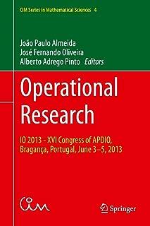 Operational Research: IO 2013 - XVI Congress of APDIO, Bragança, Portugal, June 3-5, 2013 (CIM Series in Mathematical Sciences Book 4)