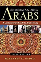 Understanding Arabs: A Contemporary Guide to Arab Society by Margaret K. Nydell(2012-04-16)