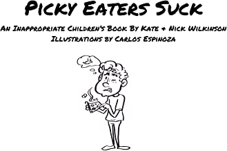 Picky Eaters Suck: An Inappropriate Children's Book