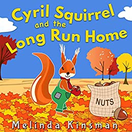 Cyril Squirrel And The Long Run Home: Fun Rhyming Bedtime Story - Picture Book / Beginner Reader (for age 3-6) (Top of the Wardrobe Gang Picture Books 13) by [Melinda Kinsman]