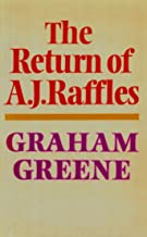 The Return Of A. J. Raffles: An Edwardian comedy in three acts based somewhat loosely on E.W. Hornung's characters in The Amateur Cracksman