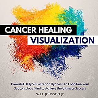 Cancer Healing Visualization: Powerful Daily Visualization Hypnosis to Condition Your Subconsious Mind to Achieve the Ultimate Success audiobook cover art