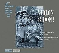 Violon Bidon!-chansons Et Instruments De Tranchees: Claude Ribouillault Et Sa Bande