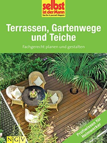 Terrassen, Gartenwege und Teiche - Profiwissen für Heimwerker: Fachgerecht planen und gestalten