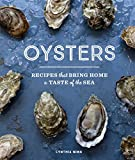 Oysters: Recipes that Bring Home a Taste of the Sea