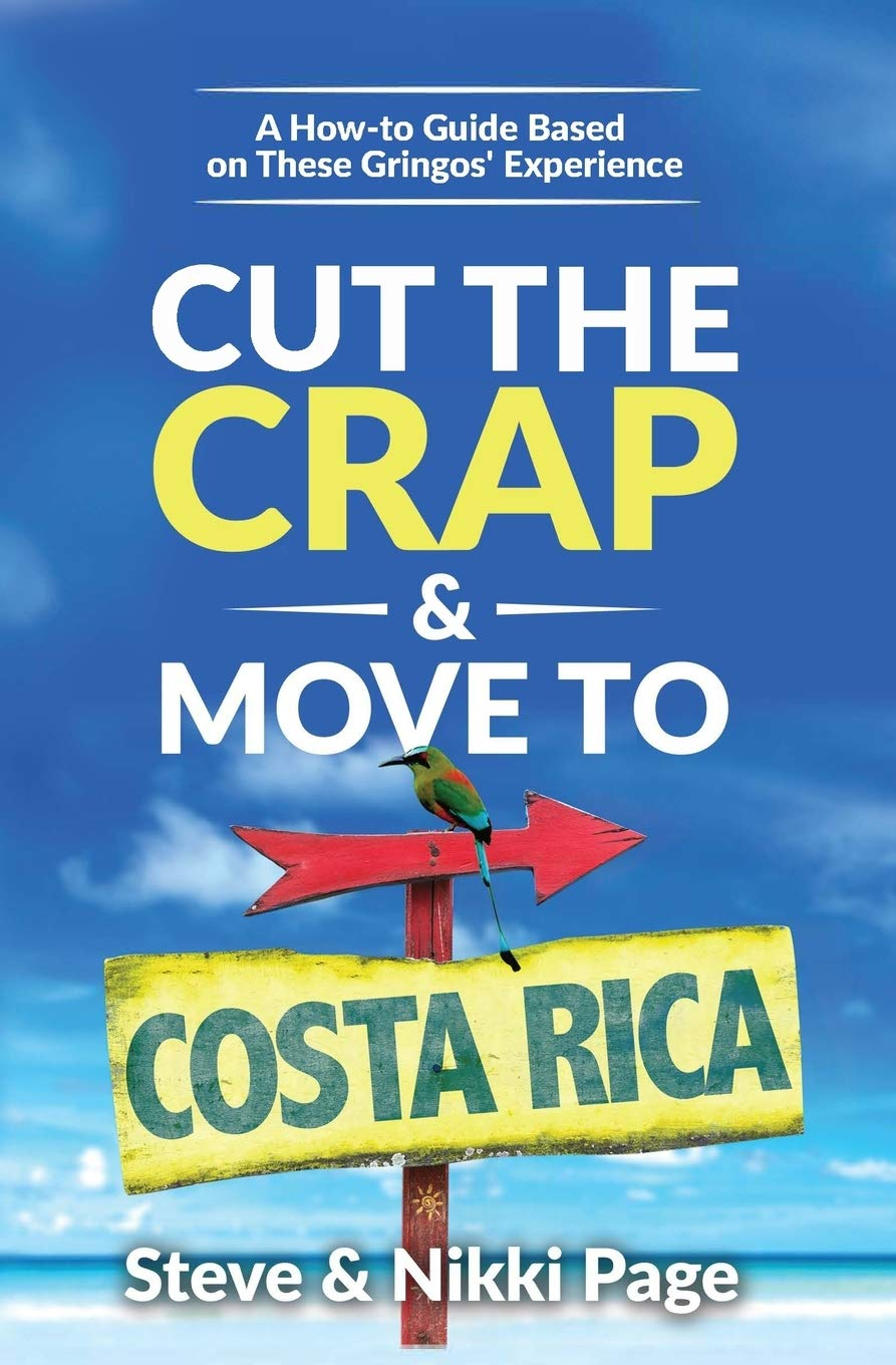 Download Cut The Crap & Move To Costa Rica: A How To Guide Based On These Gringos' Experience (Cut The Crap Costa Rica) 