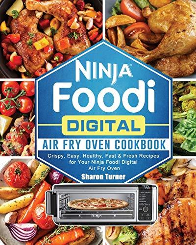 Ninja Foodi Digital Air Fry Oven Cookbook: Crispy, Easy, Healthy, Fast & Fresh Recipes for Your Ninja Foodi Digital Air Fry Oven