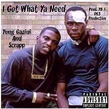 I Got What Ya Need [Explicit]