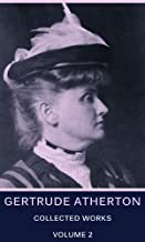 The Collected Works Of Gertrude Atherton, Vol. 2: (Nine Books Included)